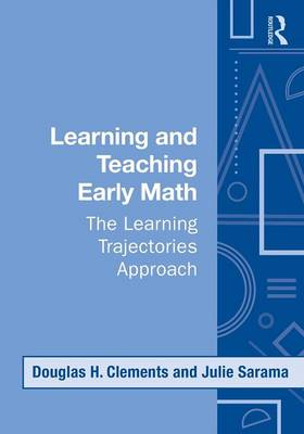 Learning and Teaching Early Math: The Learning Trajectories Approach - Studies in Mathematical Thinking and Learning Series v. 10 (Paperback)