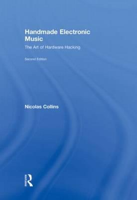 Handmade Electronic Music: The Art of Hardware Hacking (Hardback)