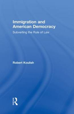 Immigration and American Democracy: Subverting the Rule of Law (Hardback)