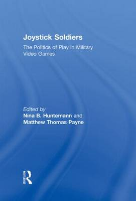 Joystick Soldiers: The Politics of Play in Military Video Games (Hardback)