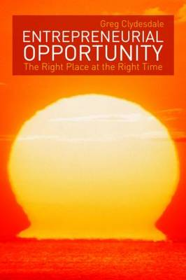 Entrepreneurial Opportunity: The Right Place at the Right Time (Paperback)