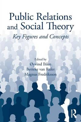 Public Relations and Social Theory: Key Figures and Concepts - Routledge Communication Series (Paperback)