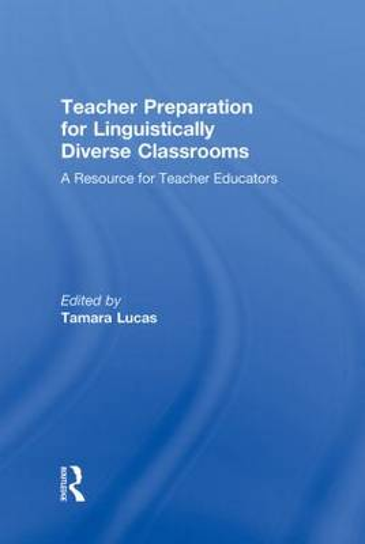Teacher Preparation for Linguistically Diverse Classrooms: A Resource for Teacher Educators (Hardback)