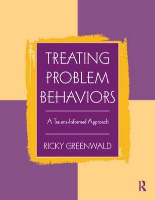 Treating Problem Behaviors: A Trauma-Informed Approach (Paperback)