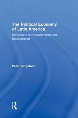 The Political Economy of Latin America: Reflections on Neoliberalism and Development (Hardback)