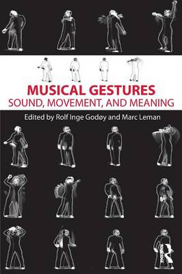 Musical Gestures: Sound, Movement, and Meaning (Paperback)