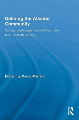 Defining the Atlantic Community: Culture, Intellectuals, and Policies in the Mid-Twentieth Century (Hardback)