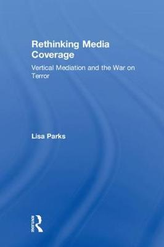 Rethinking Media Coverage: Vertical Mediation and the War on Terror (Hardback)