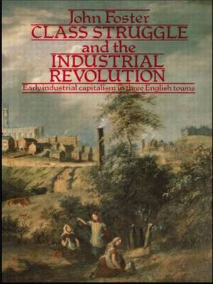 Class Struggle and the Industrial Revolution: Early Industrial Capitalism in Three English Towns (Paperback)