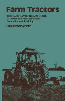 Farm Tractors: The Case Guide to Tractor Selection, Operation, Economics and Servicing (Paperback)