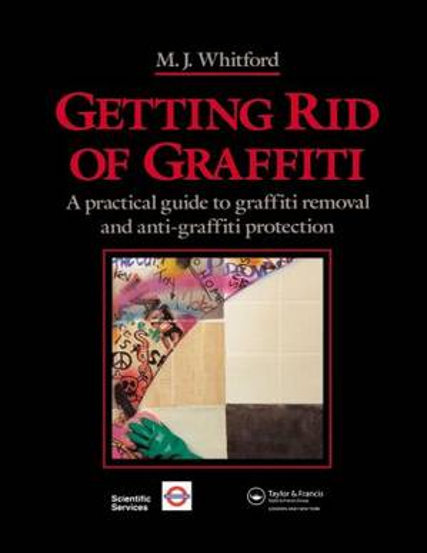 Getting Rid of Graffiti: A practical guide to graffiti removal and anti-graffiti protection (Hardback)