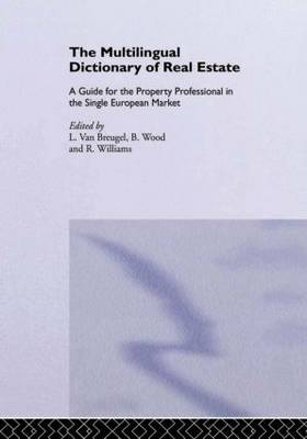 The Multilingual Dictionary of Real Estate: A Guide for the Property Professional in the Single European Market English; French; German; Spanish; Italian; Dutch (Hardback)