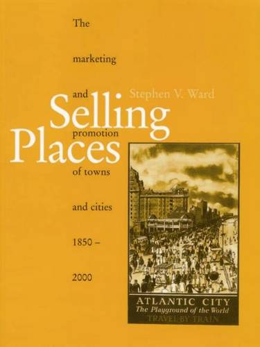 Selling Places: The Marketing and Promotion of Towns and Cities 1850-2000 - Planning, History and Environment Series (Hardback)