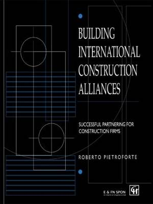 Building International Construction Alliances: Successful partnering for construction firms (Hardback)