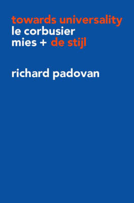 Towards Universality: Le Corbusier, Mies and De Stijl (Paperback)