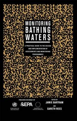 Monitoring Bathing Waters: A Practical Guide to the Design and Implementation of Assessments and Monitoring Programmes (Hardback)