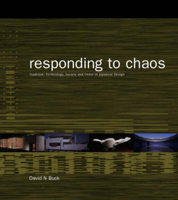 Responding to Chaos: Tradition, Technology, Society and Order in Japanese Design (Paperback)