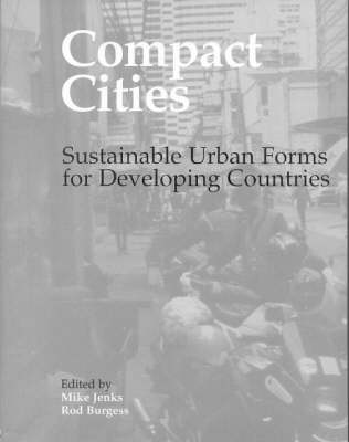 Compact Cities: Sustainable Urban Forms for Developing Countries (Paperback)