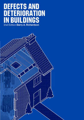 Defects and Deterioration in Buildings: A Practical Guide to the Science and Technology of Material Failure (Hardback)