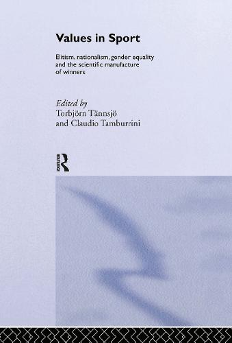 Values in Sport: Elitism, Nationalism, Gender Equality and the Scientific Manufacturing of Winners - Ethics and Sport (Hardback)