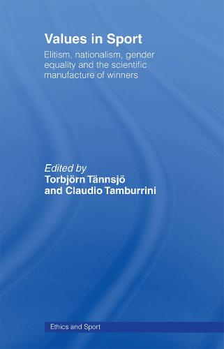 Values in Sport: Elitism, Nationalism, Gender Equality and the Scientific Manufacturing of Winners - Ethics and Sport (Paperback)