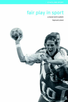 Fair Play in Sport: A Moral Norm System - Ethics and Sport (Paperback)