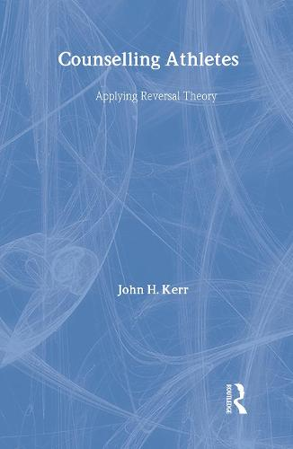 Counselling Athletes: Applying Reversal Theory (Hardback)