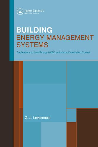 Building Energy Management Systems: An Application to Heating, Natural Ventilation, Lighting and Occupant Satisfaction (Hardback)