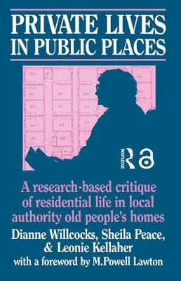 Private Lives in Public Places: Research-based Critique of Residential Life in Local Authority Old People's Homes (Paperback)