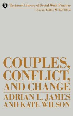 Couples, Conflict, and Change: Social Work with Marital Relationships - Tavistock Library of Social Work Practice (Paperback)