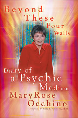 Beyond These Four Walls: Diary of a Psychic Medium (Paperback)
