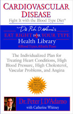 Cardiovascular Disease: Fight it with the Blood Type Diet (Paperback)