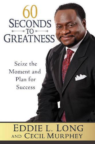 60 Seconds to Greatness: Seize the Moment and Plan for Success (Hardback)