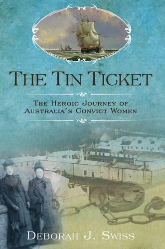 The Tin Ticket: The Heroic Journey of Australia's Convict Women (Hardback)