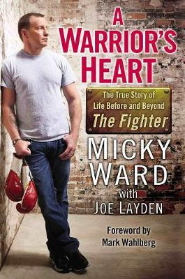A Warrior's Heart: The True Story of Life Before and Beyond The Fighter (Paperback)
