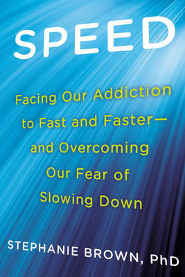 Speed: Facing Our Addiction to Fast and Faster - and Overcoming Our Fear of Slowing Down (Paperback)