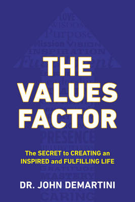 Values Factor: The Secret to Creating an Inspired and Fulfilling Life (Paperback)
