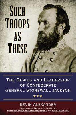 Such Troops As These: The Genius and Leadership of Confederate General Stonewall Jackson (Paperback)