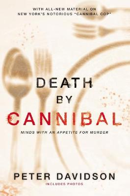 Death By Cannibal: Criminals With an Appetite for Murder (Paperback)