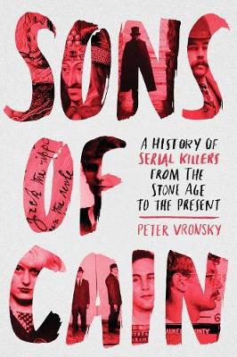 Sons Of Cain: A History of Serial Killers from the Stone Age to the Present (Paperback)