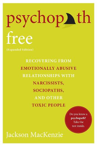 Psychopath Free: Recovering from Emotionally Abusive Relationships With Narcissists, Sociopaths, and other Toxic People (Paperback)