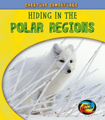Hiding in the Polar Regions - Young Explorer: Creature Camouflage (Hardback)