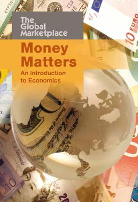 Money Matters: An Introduction to Economics - The Global Marketplace (Hardback)