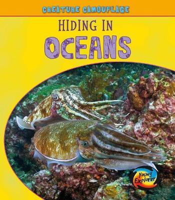 Hiding in Oceans - Young Explorer: Creature Camouflage (Hardback)