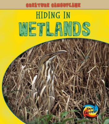 Hiding in Wetlands - Young Explorer: Creature Camouflage (Hardback)