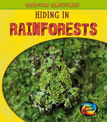 Hiding in Rainforests - Young Explorer: Creature Camouflage (Hardback)