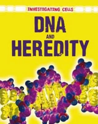 DNA and Heredity - Investigating Cells (Hardback)
