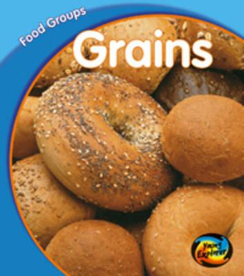 Grains - Young Explorer: Food Groups (Hardback)