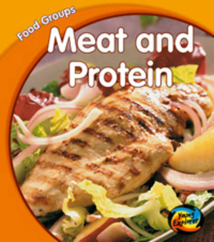 Meat and Protein - Young Explorer: Food Groups (Hardback)