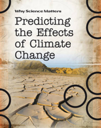 Predicting the Effects of Climate Change - Why Science Matters (Hardback)
